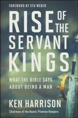Rise of the Servant Kings: What the Bible Says About a Man  -     By: Ken Harrison
