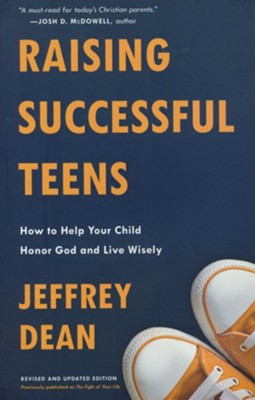 Raising Successful Teens: How to Help Your Child Honor God and Live Wisely  -     By: Jeffrey Dean
