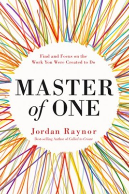 Master of One: Find and Focus on the Work You Were Created to Do  -     By: Jordan Raynor