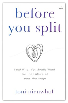 Before You Split: Find What You Really Want for the Future of Your Marriage  -     By: Toni Nieuwhof