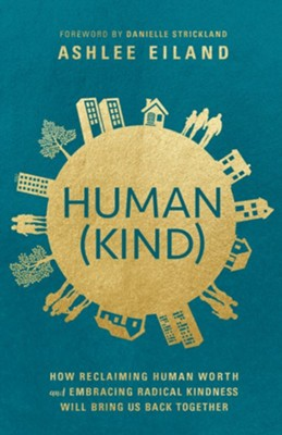 Human(Kind): How Reclaiming Human Worth and Embracing Radical Kindness Will Bring Us Back Together  -     By: Ashlee Eiland