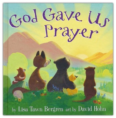 God Gave Us Prayer  -     By: Lisa Tawn Bergren     Illustrated By: David Hohn