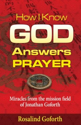 How I Know God Answers Prayer: Miracles from the Mission Field of Jonathan Goforth - eBook  -     By: Rosalind Goforth