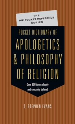 Pocket Dictionary of Apologetics & Philosophy of Religion: 300 Terms & Thinkers Clearly & Concisely Defined - eBook  -     By: C. Stephen Evans