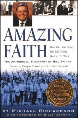 Amazing Faith: The Authorized Biography of Bill Bright  -     By: Michael Richardson