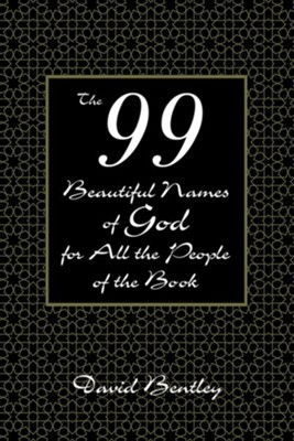 The 99 Beautiful Names of God for All the People of the Book  -     By: David Bentley