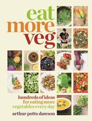 Eat Your Veg: More Than a Vegetarian Cookbook, with Vegetable Recipes and Feasts / Digital original - eBook  -     By: Arthur Potts Dawson