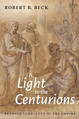 A Light to the Centurions  -     By: Robert R. Beck