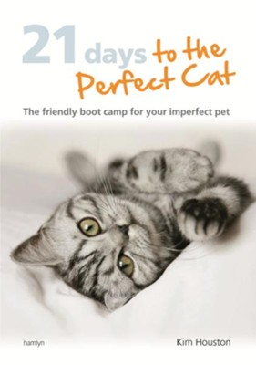 21 Days To The Perfect Cat: The Friendly Boot Camp for Your Imperfect Pet / Digital original - eBook  -     By: Kim Houston