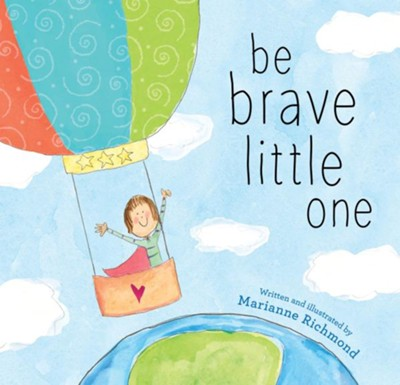 Be Brave Little One  -     By: Marianne Richmond