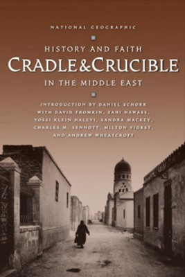 Cradle and Crucible: History and Faith in the Middle East  -     By: National Geographic