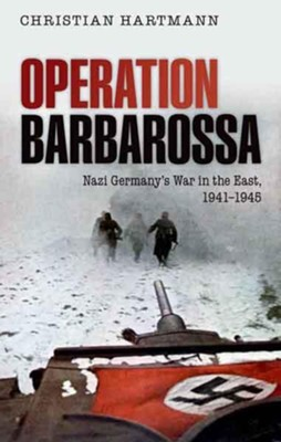Operation Barbarossa: Nazi Germany's War in the East, 1941-1945  -     By: Christian Hartmann