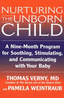 Nurturing the Unborn Child: A Nine-Month Program for Soothing, Stimulating, and Communicating with Your Baby - eBook  -     By: Thomas Verny, Pamela Weintraub