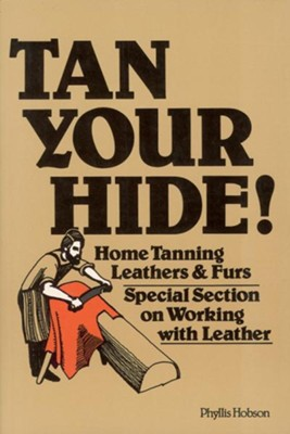Tan Your Hide!   -     By: Phyllis Hobson