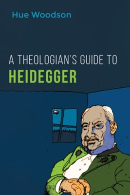 A Theologian's Guide to Heidegger  -     By: Hue Woodson