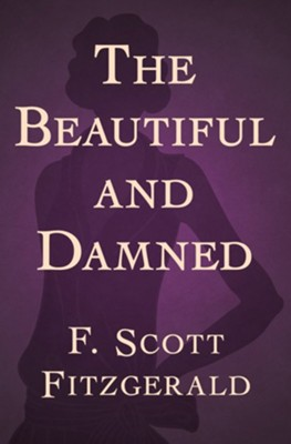 The Beautiful and Damned - eBook  -     By: F. Scott Fitzgerald