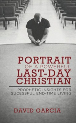 Portrait of a Powerful Last-Day Christian: Prophetic Insights for Successful End-Time Living - eBook  -     By: David Garcia