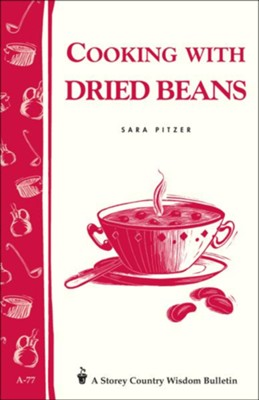 Cooking with Dried Beans (Storey's Country Wisdom Bulletin A-77)   -