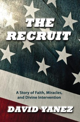 Recruit, The: A Story Of Faith Miracles And Divine Intervention - eBook  -     By: David Yanez