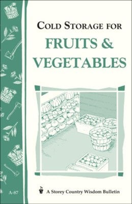 Cold Storage for Fruits and Vegetables (Storey's Country Wisdom Bulletin A-87)    -