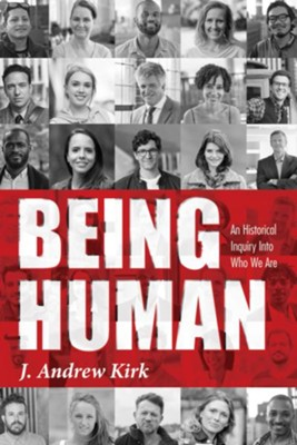 Being Human  -     By: J. Andrew Kirk