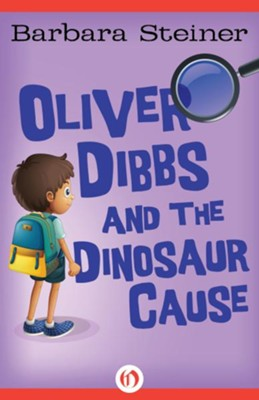 Oliver Dibbs and the Dinosaur Cause - eBook  -     By: Barbara Steiner