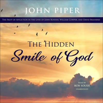 The Hidden Smile of God: The Fruit of Affliction in the Lives of John Bunyan, William Cowper, and David Brainerd, Unabridged Audiobook on CD  -     By: John Piper