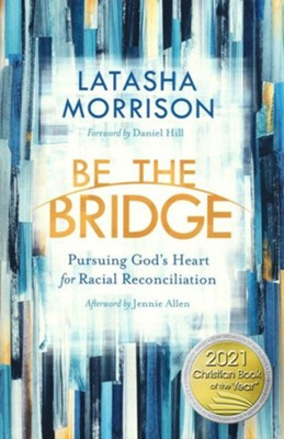 Be the Bridge: Pursuing God's Heart for Racial Reconciliation  -     By: LaTasha Morrison