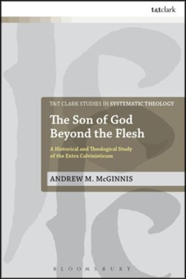 The Son of God Beyond the Flesh: A Historical and Theological Study of the Extra Calvinisticum  -     By: Andrew M. McGinnis