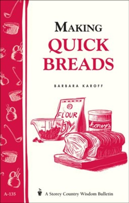 Making Quick Breads (Storey's Country Wisdom Bulletin A-135)   -