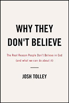Why They Don't Believe: The Real Reasons People Don t Believe in God and what we can do about it: unabridged audiobook on CD  -     By: Josh Tolley