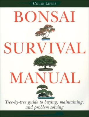 Bonsai Survival Manual   -     By: Colin Lewis