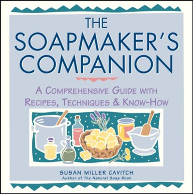 The Soapmaker's Companion   -     By: Susan Miller Cavitch