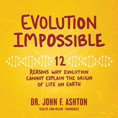 Evolution Impossible: 12 Reasons Why Evolution Cannot Explain the Origin of Life on Earth - unabridged audiobook on MP3-CD  -     Narrated By: John McLain     By: John F. Ashton