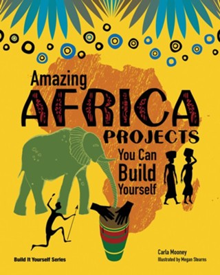 Amazing Africa Projects  -     By: Carla Mooney     Illustrated By: Megan Sterns