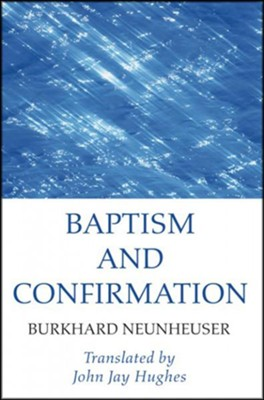 Baptism and Confirmation  -     Translated By: John Jay Hughes     By: Burkhard Neunheuser