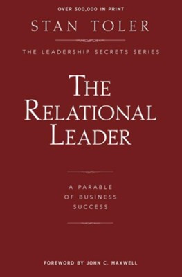 The Relational Leader: A Parable Of Business Success  -     By: Stan Toler