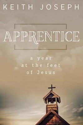 Apprentice: A Year at the Feet of Jesus  -     By: Keith Joseph