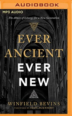 Ever Ancient, Ever New: The Allure of Liturgy for a New Generation, Unabridged Audiobook on MP3 CD  -     By: Winfield Bevins