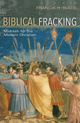 Biblical Fracking  -     By: Francis H. Wade