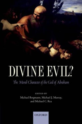 Divine Evil?: The Moral Character of the God of Abraham  -     By: Michael Bergmann, Michael J. Murray, Michael C. Rea