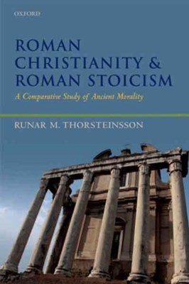 Roman Christianity and Roman Stoicism: A Comparative Study of Ancient Morality  -     By: Runar Thorsteinsson