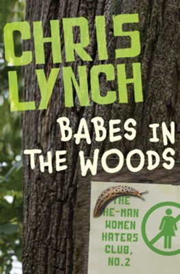 Babes in the Woods - eBook  -     By: Chris Lynch
