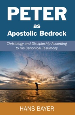 Peter as Apostolic Bedrock: Christology and Discipleship According to His Canonical Testimony  -     By: Hans Bayer
