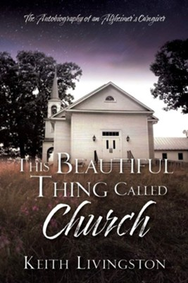 This Beautiful Thing Called Church: The Autobiography of an Alzheimer's Caregiver  -     By: Keith Livingston