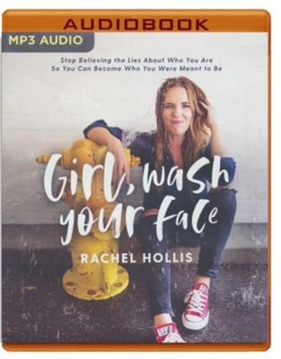 Girl, Wash Your Face: Stop Believing the Lies About Who You Are so You Can Become Who You Were Meant to Be - unabridged audiobook on MP3-CD  -     Narrated By: Rachel Hollis     By: Rachel Hollis