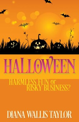 Halloween: Harmless Fun or Risky Business? - eBook  -     By: Diana Wallis Taylor
