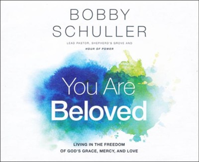 You Are Beloved: Living in the Freedom of God's Grace, Mercy, and Love - unabridged audiobook on CD  -     By: Bobby Schuller