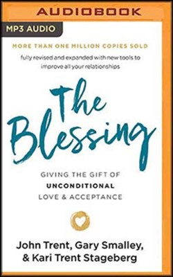 The Blessing: Giving the Gift of Unconditional Love and Acceptance, Unabridged Audiobook on MP3-CD  -     Narrated By: John Trent, Kari Trent Stageberg     By: John Trent, Gary Smalley, Kari Trent Stageberg