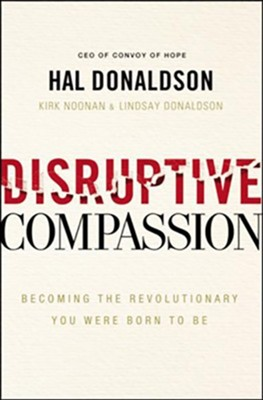 Disruptive Compassion: Becoming the Revolutionary You Were Born to Be, Unabridged Audiobook on CD  -     By: Hal Donaldson, Kirk Noonan, Lindsay Donaldson